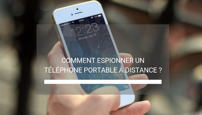 Comment espionner téléphone portable à distance