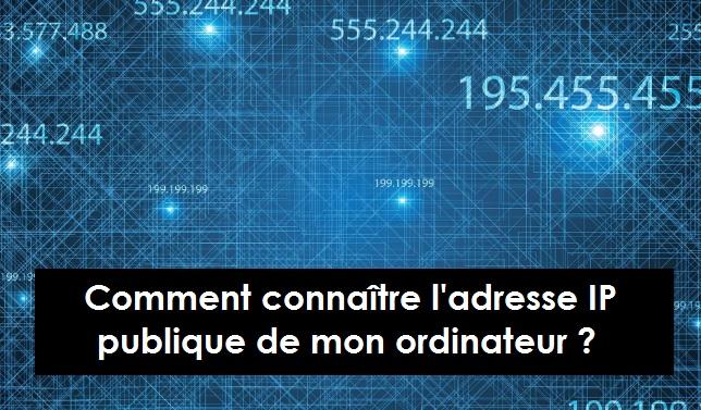 Comment connaître l'adresse IP publique de mon ordinateur ?