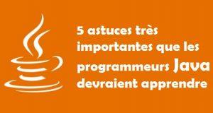 5 astuces très importantes que les programmeurs Java devraient apprendre